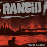 "Rancid na nowym albumie ""Trouble Maker""..."