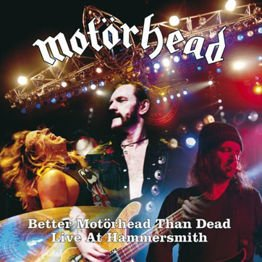 Better Motorhead Than Dead: Live At Hammersmith (4LP)