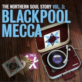 The Northern Soul Story Vol. 3 - Blackpool Mecca