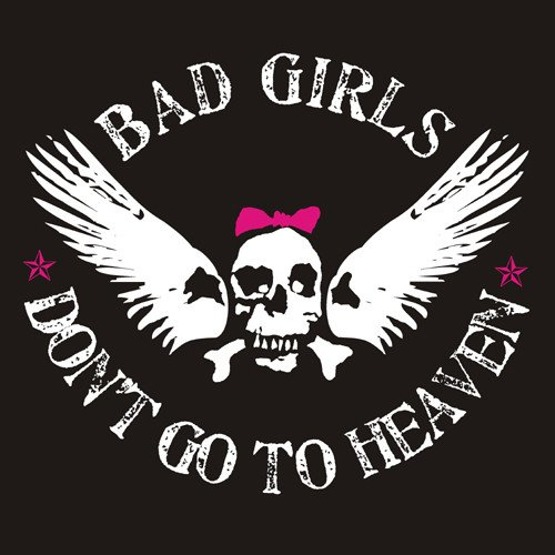Bad Girls Don't Go To Heaven