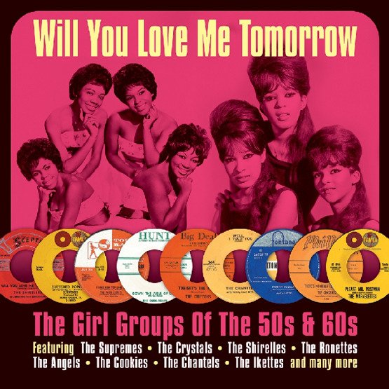 Will You Love Me Tomorrow - The Girl Groups Of The 50s & 60s (2CD)